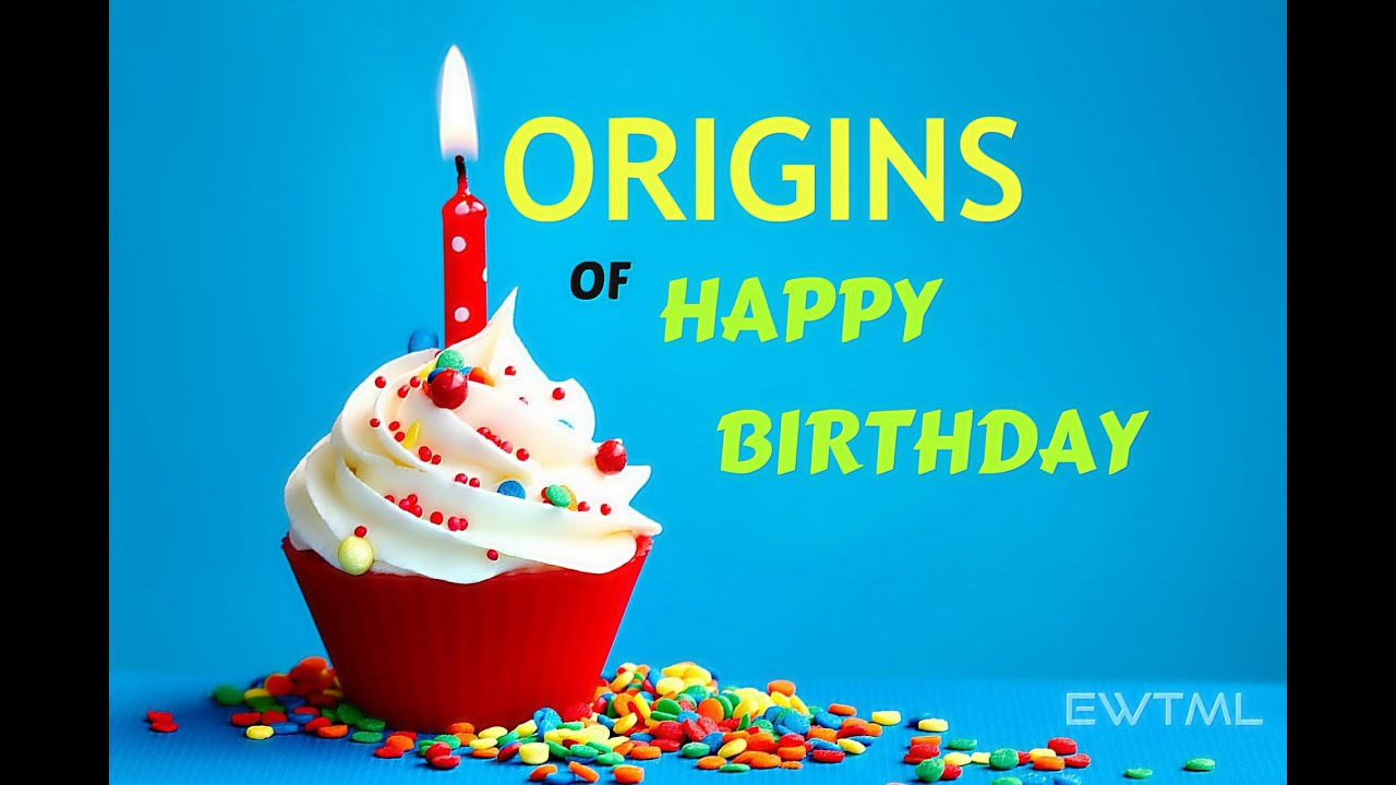The Origins Of Happy Birthday Song Youtube