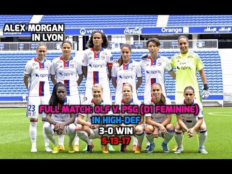 D1 Feminine - Alex Morgan: HD FULL MATCH OLF v. Paris Saint-Germain (PSG) 3-0 Win - 5-13-17