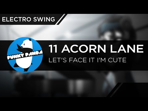 ElectroSWING || 11 Acorn Lane - Let's Face It I'm Cute