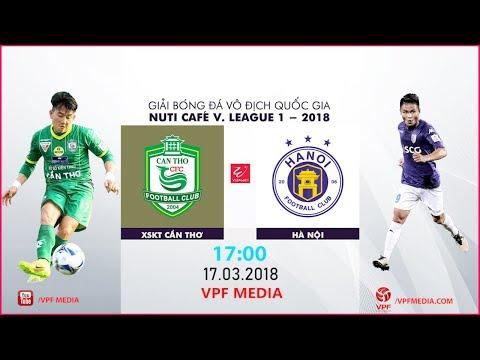 FULL | XSKT Cần Thơ vs Hà Nội | VÒNG 2 NUTI CAFE V LEAGUE 2018