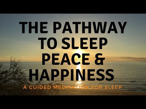 THE PATHWAY TO SLEEP PEACE & HAPPINESS A GUIDED MEDITATION FOR SLEEP