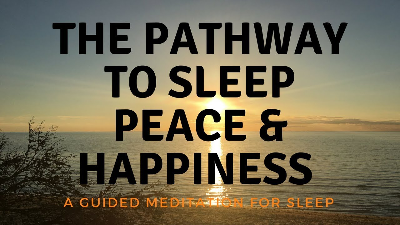 THE PATHWAY TO SLEEP PEACE HAPPINESS A GUIDED MEDITATION FOR
