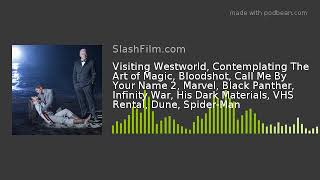 Visiting Westworld, Contemplating The Art of Magic, Bloodshot, Call Me By Your Name 2, Marvel, Black