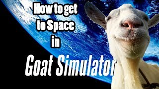How to get to Space in Goat Simulator!