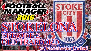 Stokelona - Episode 2: Old Trafford (Man United) | Football Manager 2016