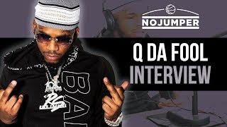 Q Da Fool on Catching Cases off Xans & Changing His Life