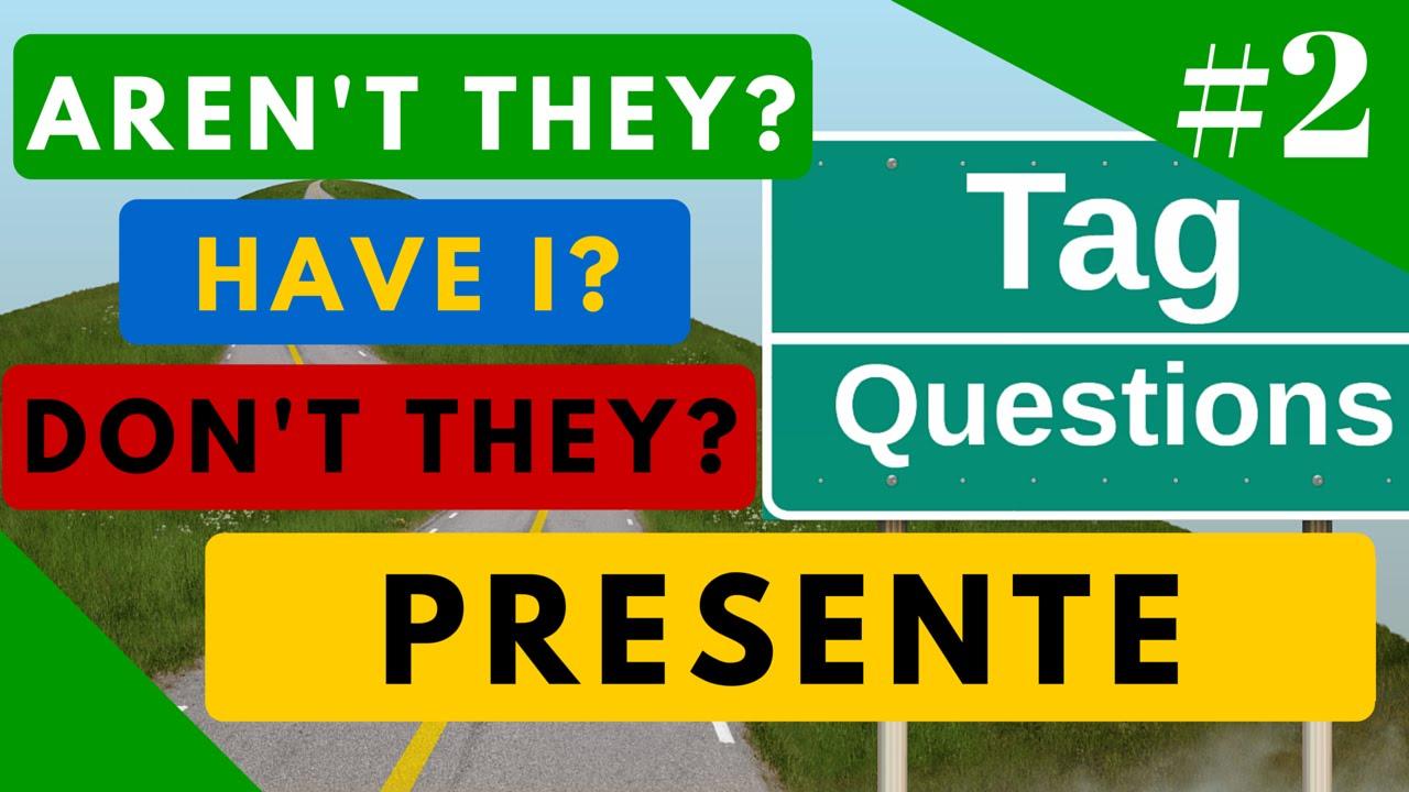 Tag Questions Ejemplos En Presente Todos Los Tiempos Del Inglés Ejercicio Video 2