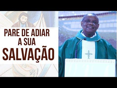 Pare de adiar a sua salvação - Padre José Augusto (18/02/19)