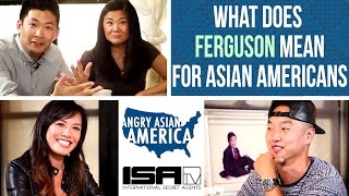 What Does Ferguson Mean for Asian Americans? - ANGRY ASIAN AMERICA Ep