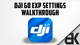 DJI Go EXP Settings - In Depth Walkthrough (DJI Phantom 4 Pro)