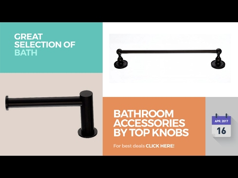 Bathroom Accessories By Top Knobs Great Selection Of Bath Products