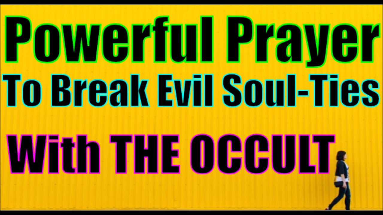 POWERFUL PRAYER To Break Evil Soul-Ties With THE OCCULT, by Brother