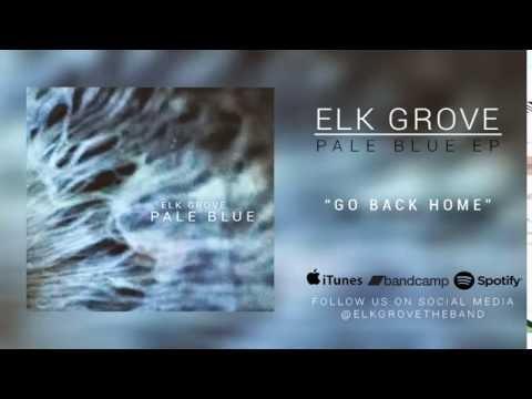 Elk Grove - Go Back Home