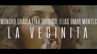 Moncho Chavea, Omar Montes, Original Elias, Fyahbwoy - La Vecinita (Videoclip Oficial)