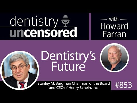 853 Dentistry's Future with Stanley M. Bergman, Chairman of the Board and CEO of Henry Schein, Inc.
