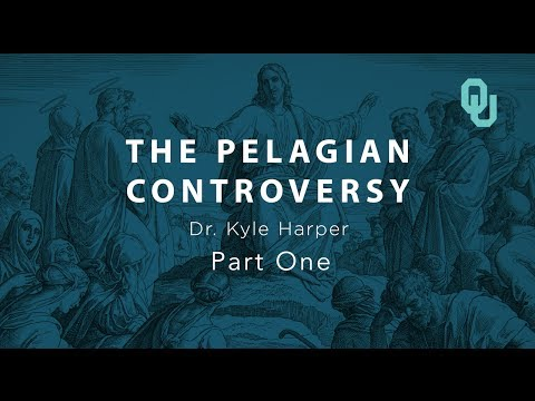 Pelagian Controversy (part 1), The Origins of Christianity, Dr. Kyle Harper