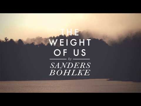 Sanders Bohlke - The Weight of Us