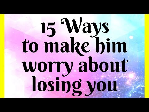 15 Ways To Make Him Worry About Losing You