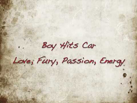 Boy Hits Car - Love, Fury, Passion, Energy (Uncensored) - with lyrics