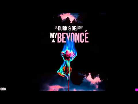 Lil Durk -My Beyonce ft  DeJ Loaf