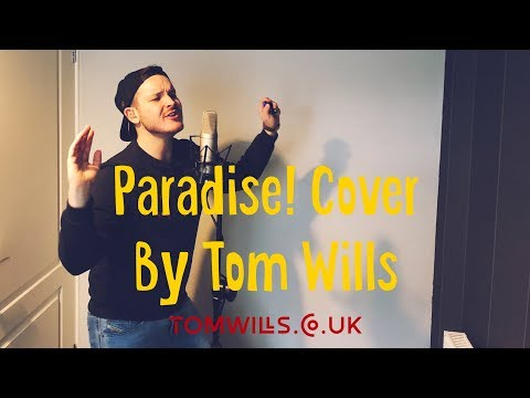 Paradise! Tom Wills Cover - By George Ezra