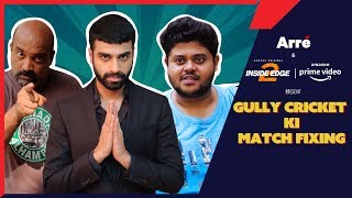 Gully Cricket ki Match Fixing ft. Badri Chavan, Rohan Khurana, and Max Fernandes