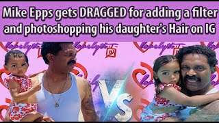 Mike Epps gets DRAGGED for adding a filter and photoshopping his daughter's Hair on Instagram