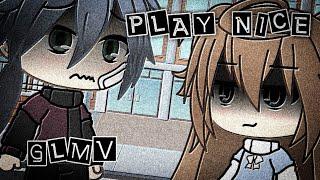 Play Nice || GLMV