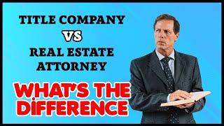 Title Company vs Real Estate Attorney What's The Differance