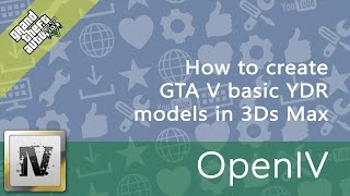 How to create GTA V basic models (YDR) in 3DS Max [OpenIV|openFormats|GIMS_Evo]