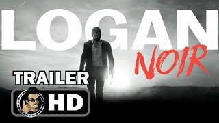 LOGAN NOIR Official Trailer (2017) Hugh Jackman Wolverine Superhero Action Movie HD