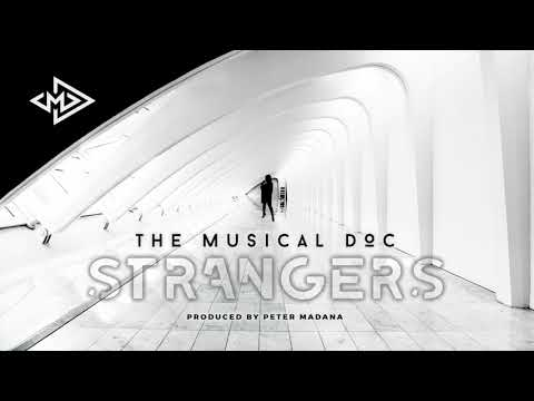 The Musical Doc - Strangers [Prod By. Peter Madana] // SINGLE [Audio]
