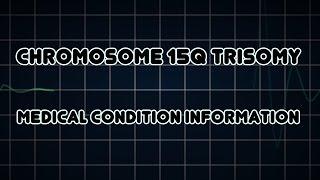 Chromosome 15q trisomy (Medical Condition)