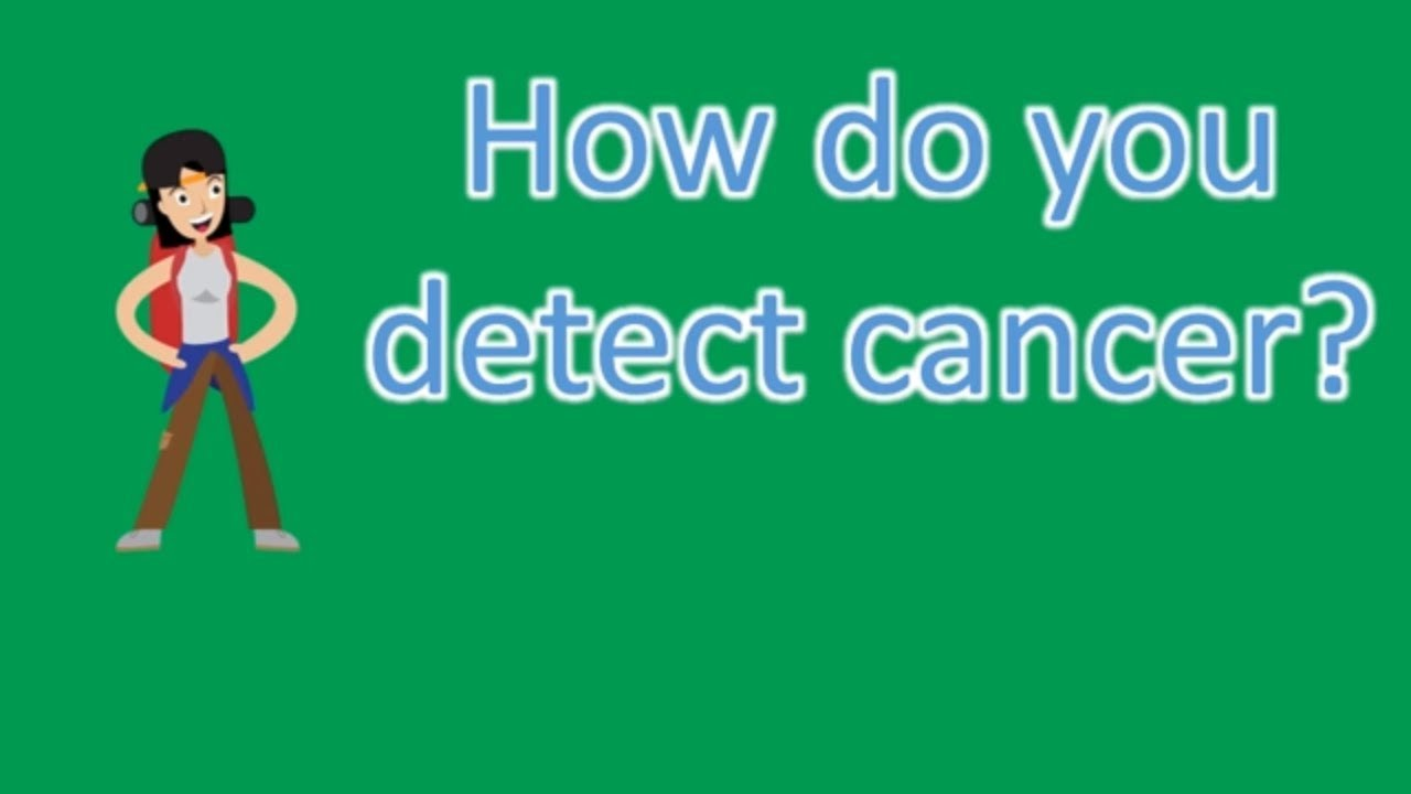 How do you detect cancer ? |Frequently ask Questions on ...