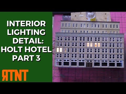 Lighting a Model Railroad Building and Adding Details – Kitbashing the Holt Hotel Part 3