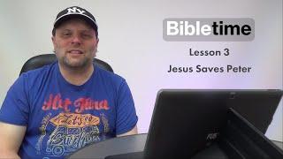 Bibletime Story 3 | Jesus Saves Peter | 11-14s