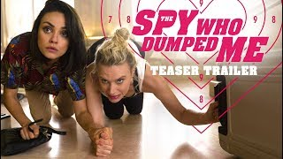 The Spy Who Dumped Me (2018 Movie) Teaser Trailer - Mila Kunis, Kate McKinnon, Sam Heughan