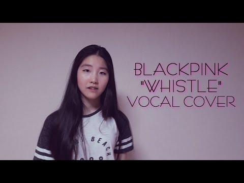 BLACKPINK (블랙핑크) - Whistle (휘파람) Vocal Cover