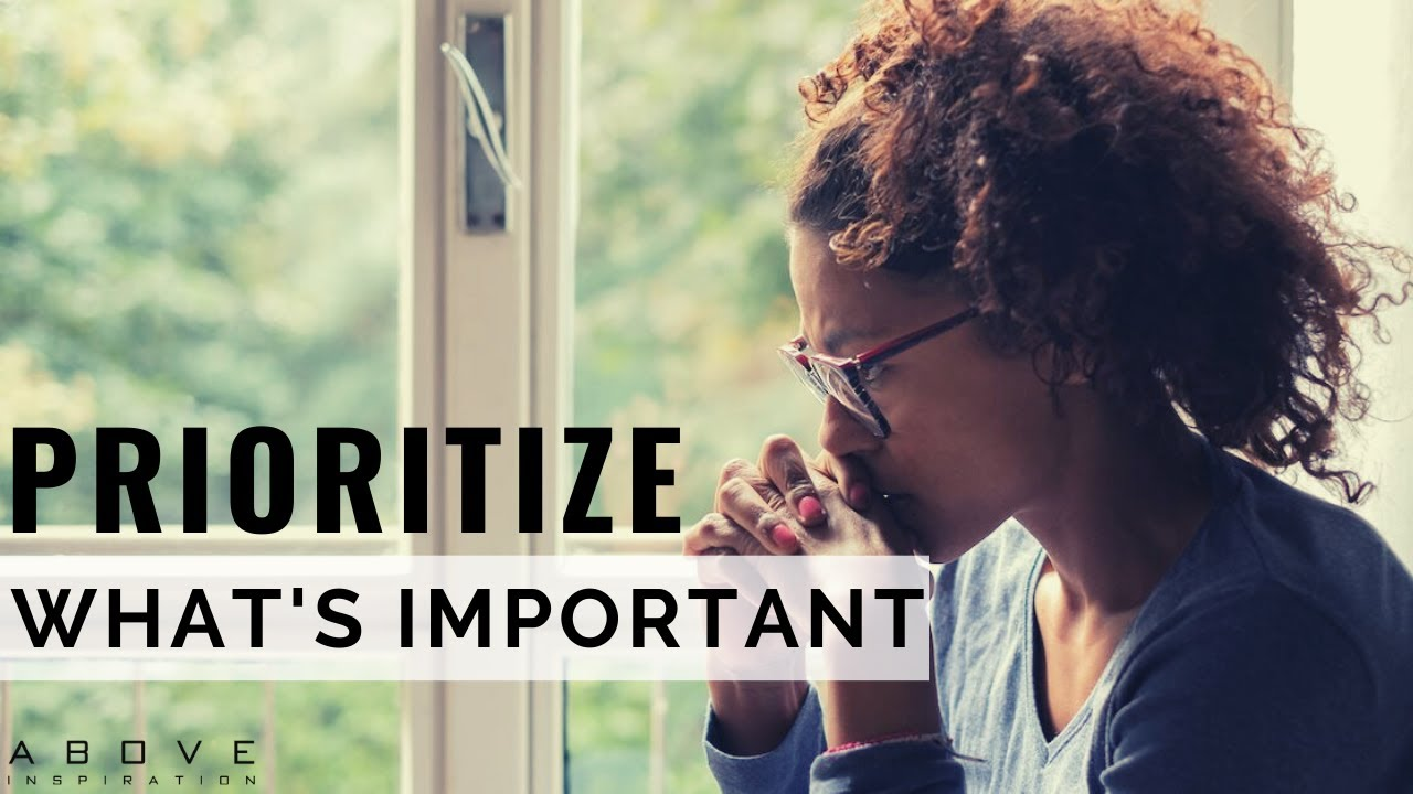 PRIORITIZE WHAT'S MOST IMPORTANT   Use Your Time Effectively - Inspirational & Motivational Video