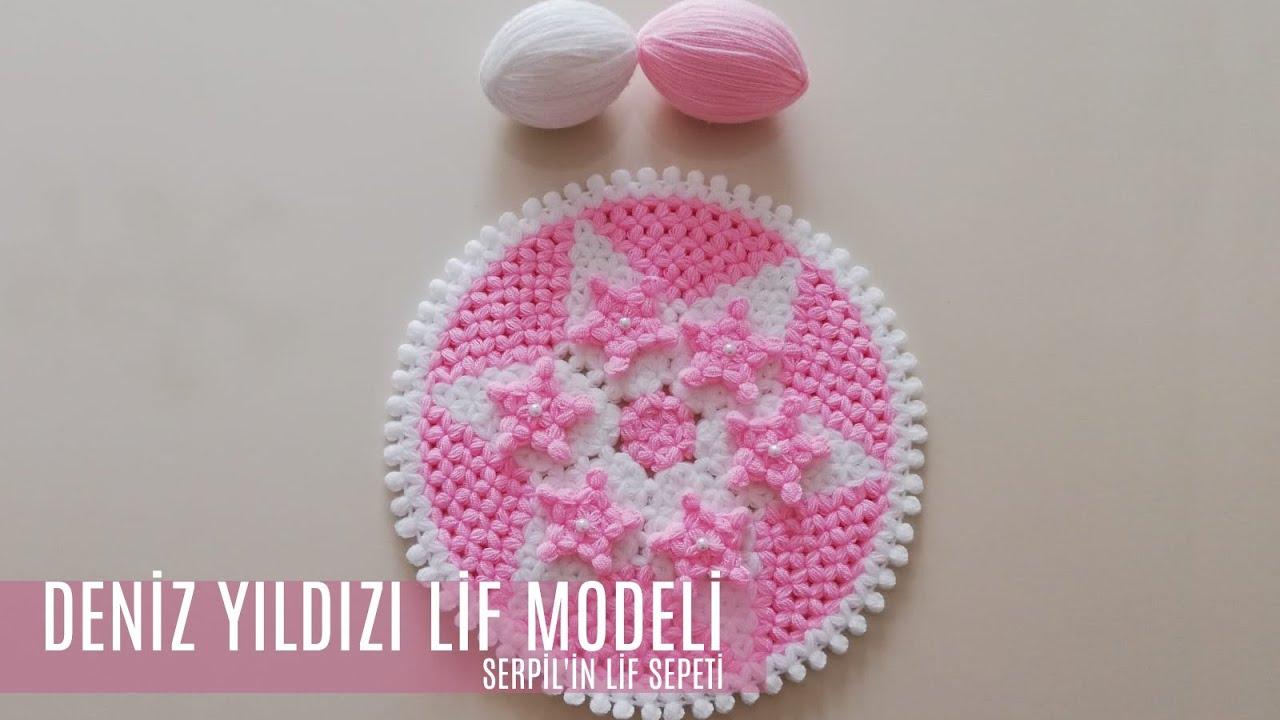 Serpilin Lif Sepeti-Kolay Ve Kullanışlı Deniz Yıldızı Lif Modeli ( Tasarım: Narinelişleri)