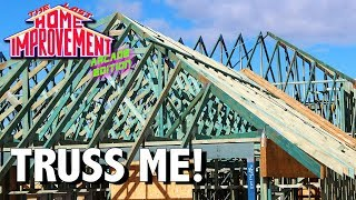 Truss Me! - The Last Home Improvement - Ep 04