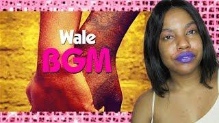 Wale- BGM   Reaction