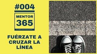 MENTOR365 #004 Fuérzate a Cruzar la Línea - Un Podcast de Libros para Emprendedores