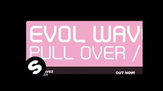 Evol Wavez - Pull Over (Original Mix)