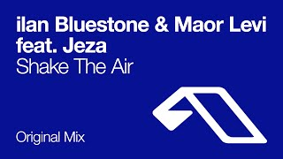 ilan Bluestone & Maor Levi feat. Jeza - Shake The Air