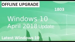 Offline upgrade | Windows 10 1803 | April 2018 Update | No data loss