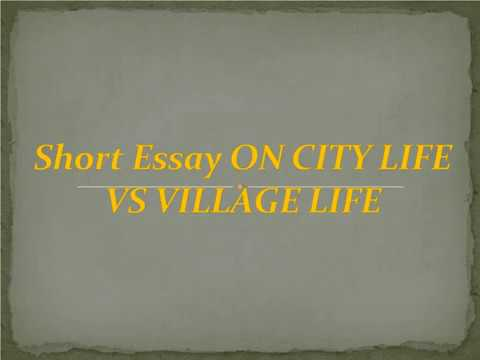 Short Essay On CITY LIFE VS VILLAGE LIFE