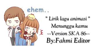 """Download lagu Lirik lagu animasi""""Menunggu kamu SKA 86"""""""