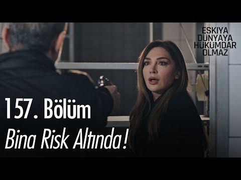Bina Risk Altında! - Eşkıya Dünyaya Hükümdar Olmaz 157. Bölüm