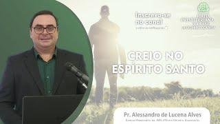 Creio no Espírito Santo   Pr. Alessandro de Lucena Alves   IPB em Delmiro Gouveia   24/05/2020